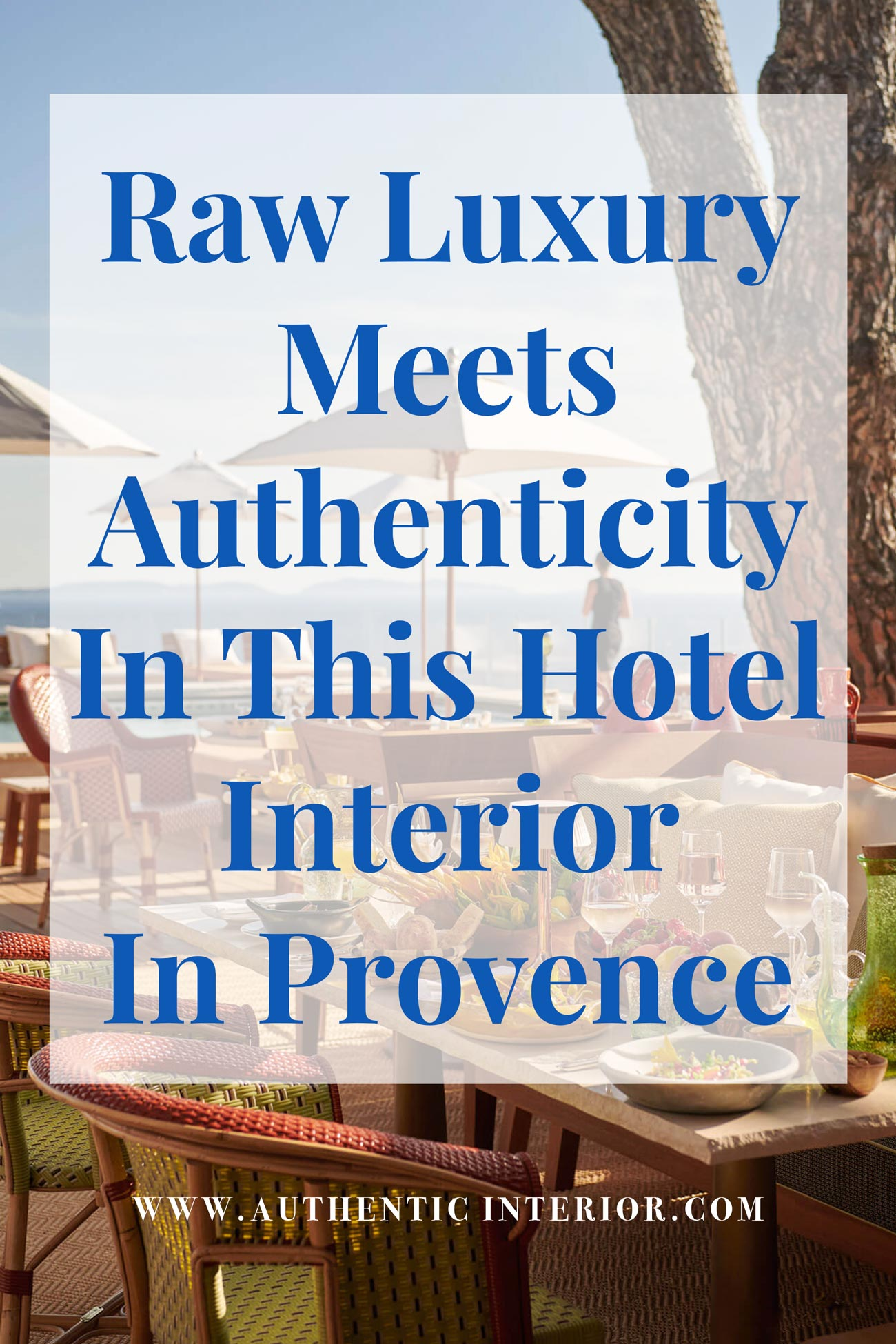 Raw-Luxury-Meets-Authenticity-In-This-Hotel-Interior-In-Provence_authentic-interior-pinterest